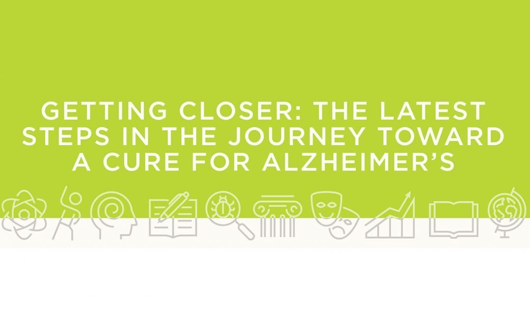 Getting Closer: The Latest Steps In The Journey Toward A Cure For Alzheimer's